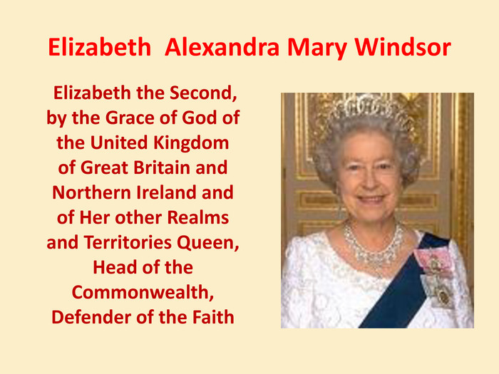 Elizabeth Alexandra Mary Windsor Elizabeth the Second, by the Grace of God of the United Kingdom of Great Britain and Northern Ireland and of Her other Realms and Territories Queen, Head of the Commonwealth, Defender of the Faith