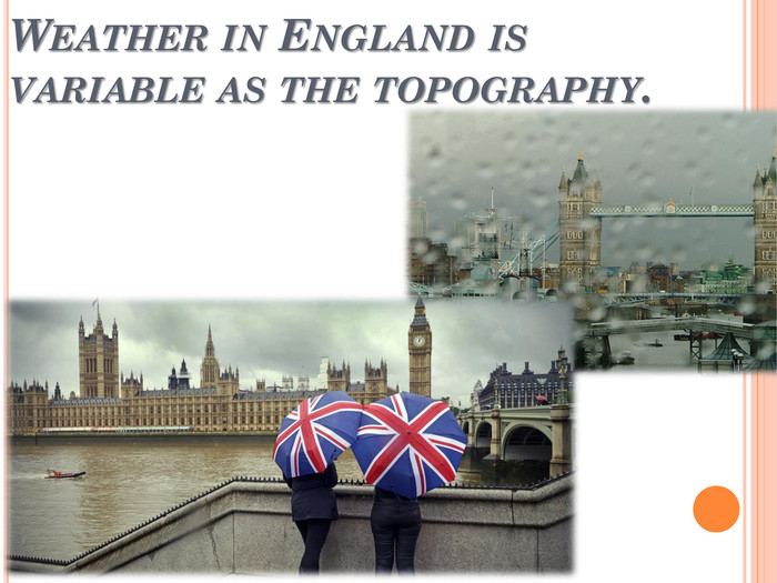 Weather in England is variable as the topography.