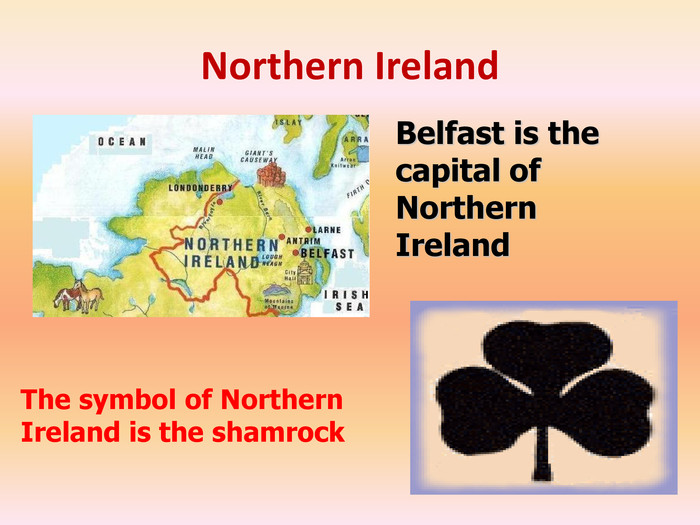 Northern Ireland. The symbol of Northern Ireland is the shamrock. Belfast is the capital of Northern Ireland