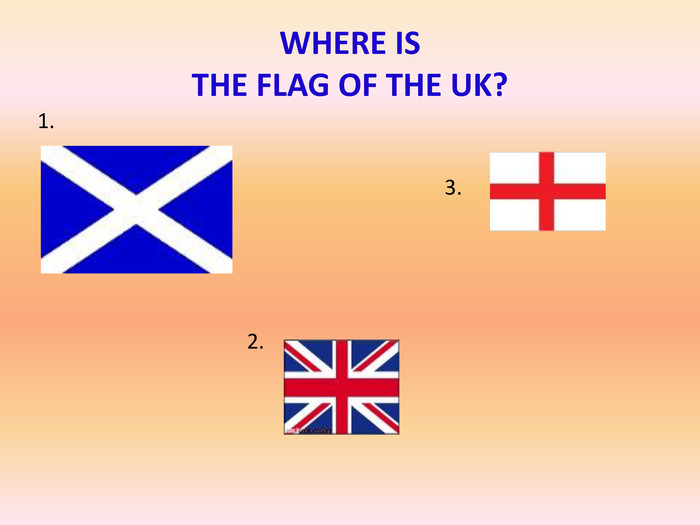 WHERE IS THE FLAG OF THE UK?1.3.2.