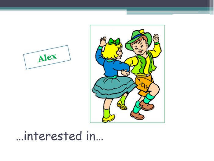 …interested in…Alex