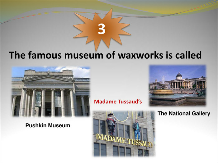 The famous museum of waxworks is called  