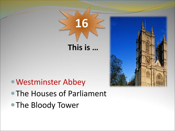 This is …    Westminster Abbey The Houses of Parliament The Bloody Tower   16