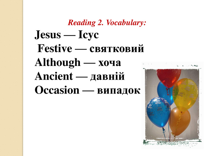 "Reading 2. Vocabulary: Jesus — Icyc Festive — святковий Although — хоча. Ancient — давній. Occasion — випадок ritish / Ukrainian Festival""."