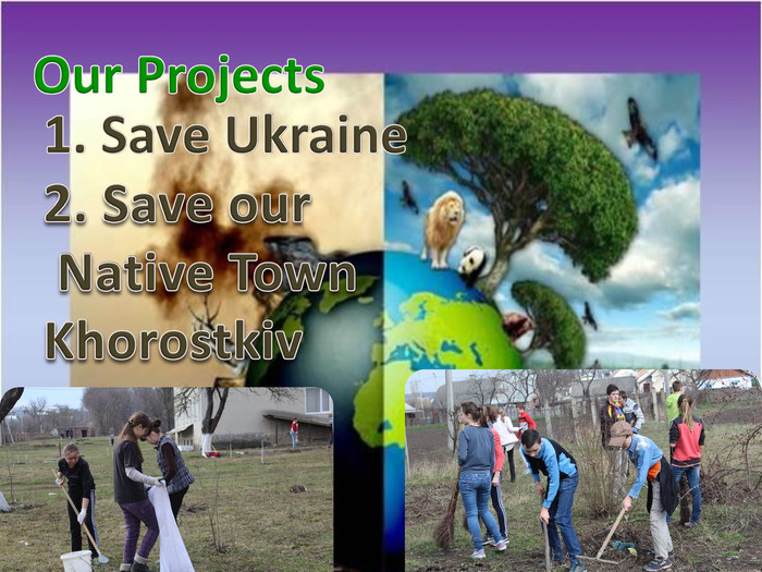 Our Projects1. Save Ukraine2. Save our Native Town Khorostkiv