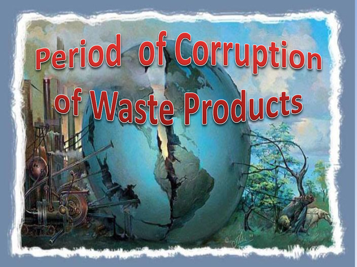 Period of Corruption of Waste Products