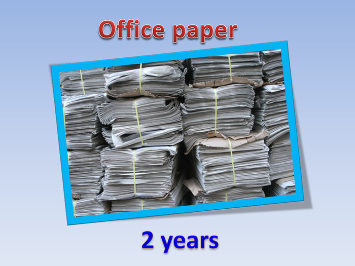 2 years. Office paper