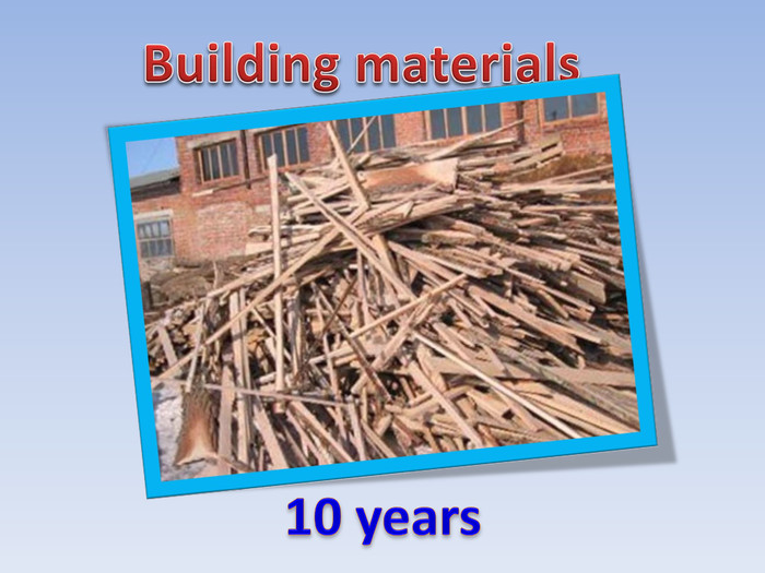 10 years. Building materials