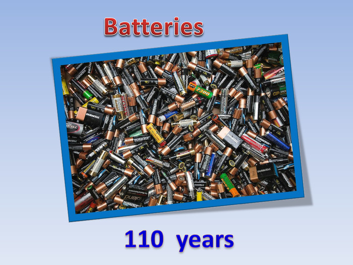 110 years. Batteries