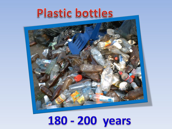 180 - 200 years. Plastic bottles