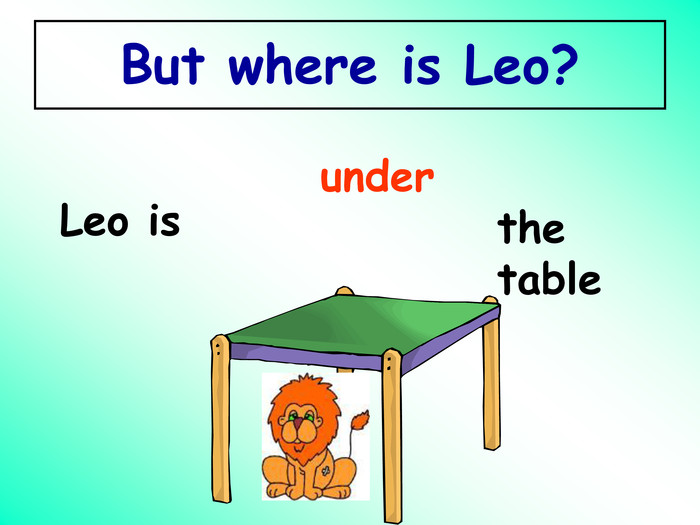 But where is Leo? Leo is under the table