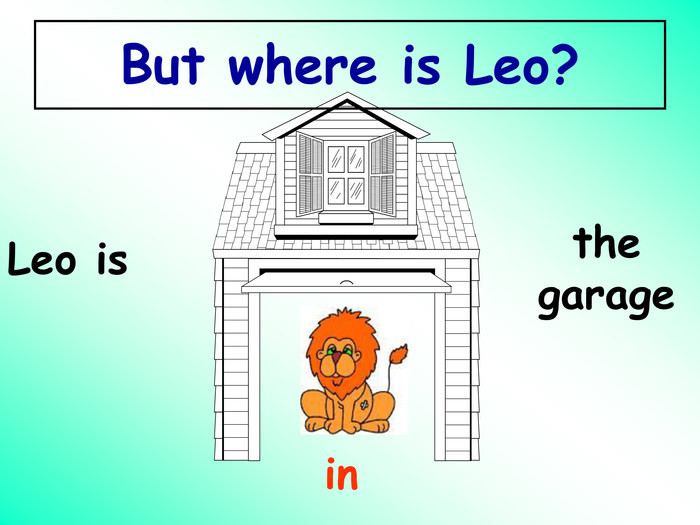 Leo is the garage in But where is Leo?