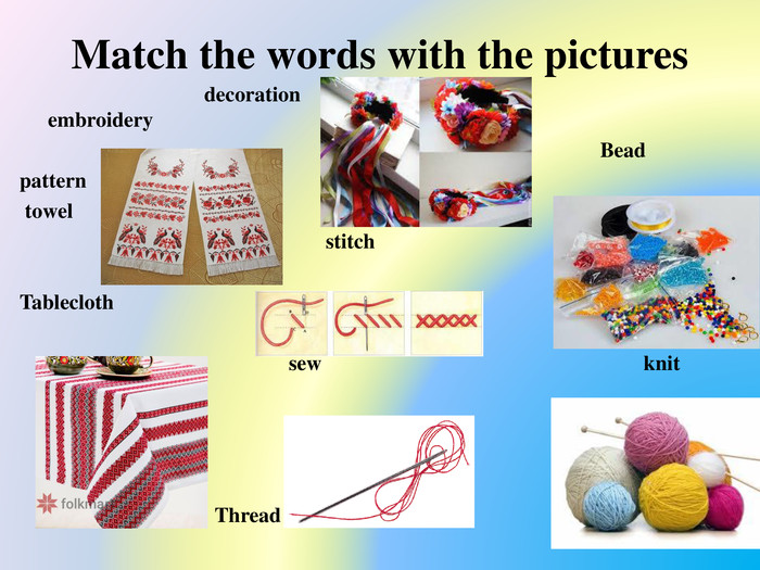 Match the words with the pictures decoration embroidery Bead pattern towel stitch Tablecloth sew knit needle Thread
