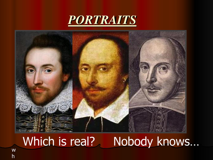 wh Which is real?           Nobody knows… PORTRAITS