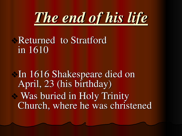 The end of his life Returned  to Stratford in 1610