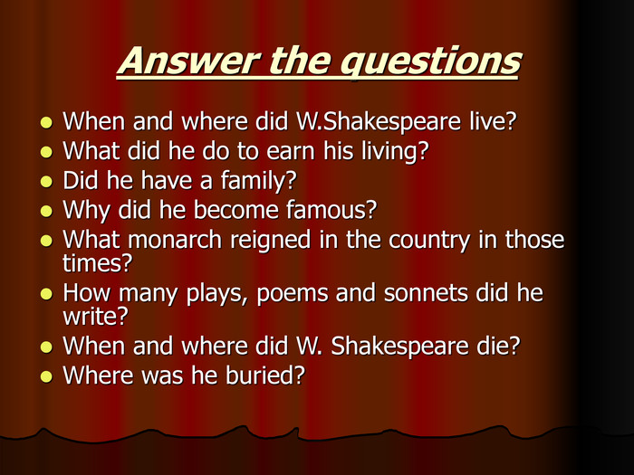 Answer the questions When and where did W.Shakespeare live?
