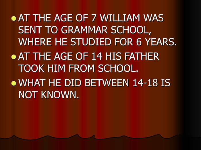 AT THE AGE OF 7 WILLIAM WAS SENT TO GRAMMAR SCHOOL, WHERE HE STUDIED FOR 6 YEARS.