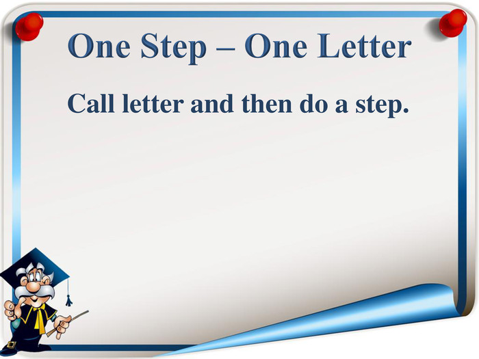 Call letter and then do a step.