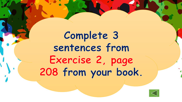 Complete 3 sentences from Exercise 2, page 208 from your book.