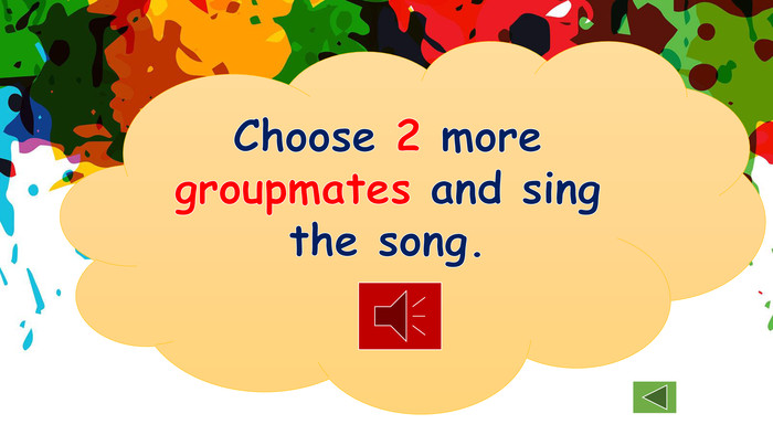 Choose 2 more groupmates and sing the song.
