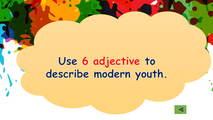 Use 6 adjective to describe modern youth.