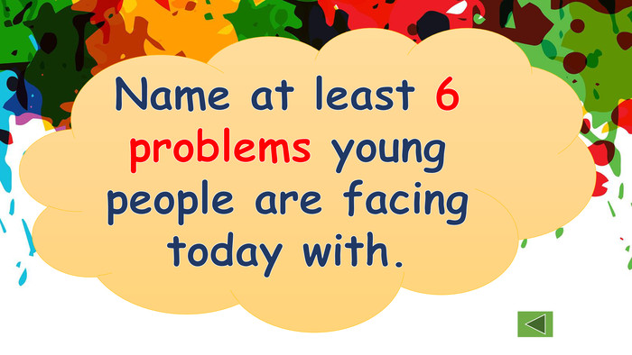 Name at least 6 problems young people are facing today with.