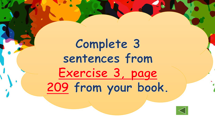 Complete 3 sentences from Exercise 3, page 209 from your book.