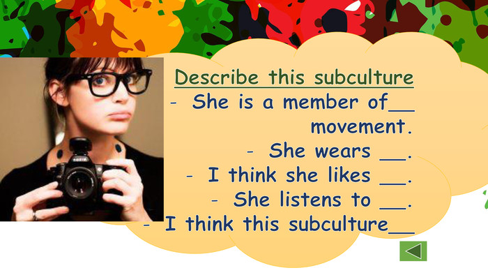Describe this subculture. She is a member of__ movement. She wears __. I think she likes __. She listens to __. I think this subculture__
