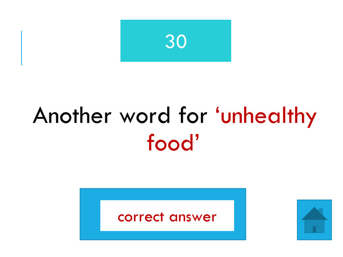Another word for 'unhealthy food'30junk foodcorrect answer