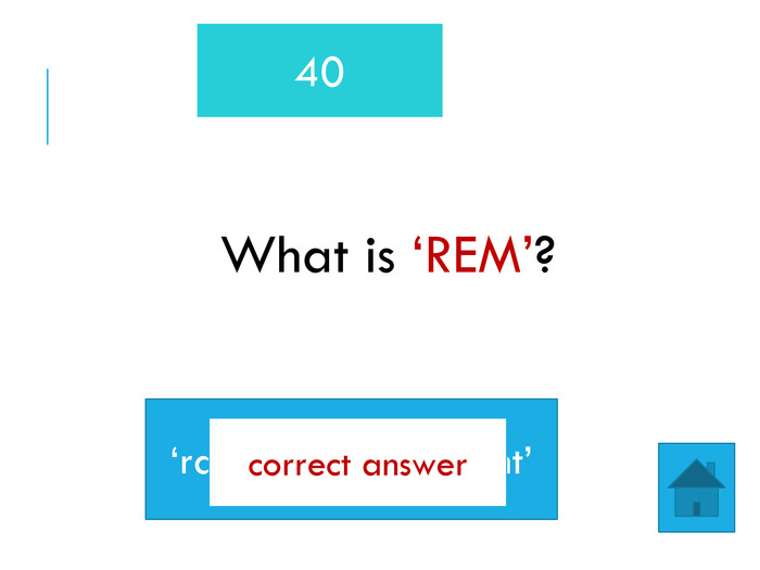 What is 'REM'?40'rapid eye movement'correct answer