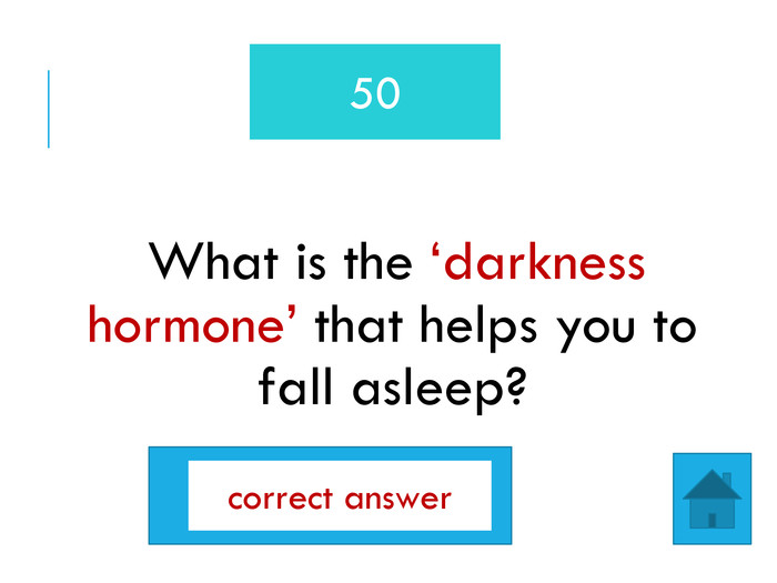 What is the 'darkness hormone' that helps you to fall asleep?50melatonincorrect answer