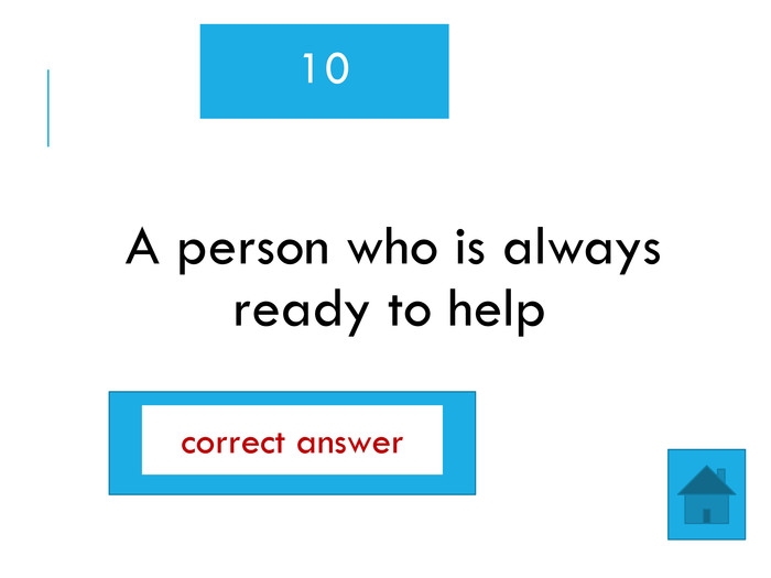 10 A person who is always ready to helphelpfulcorrect answer