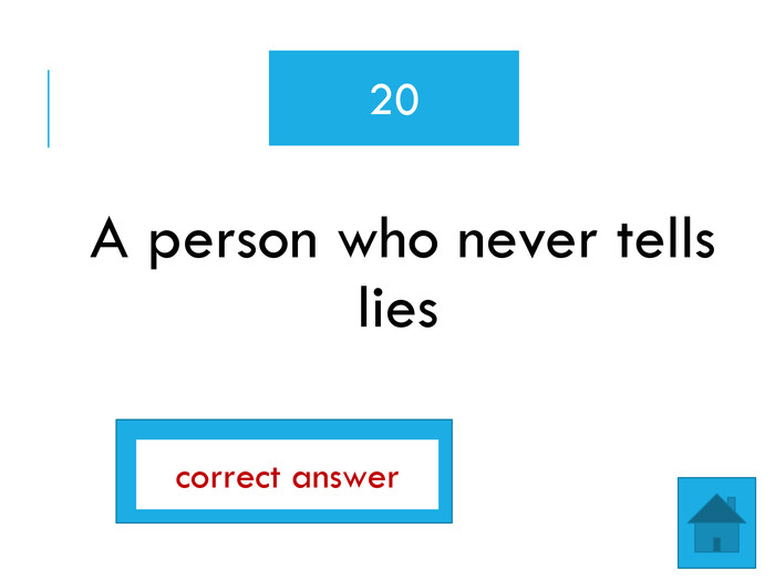 honest. A person who never tells lies20correct answer