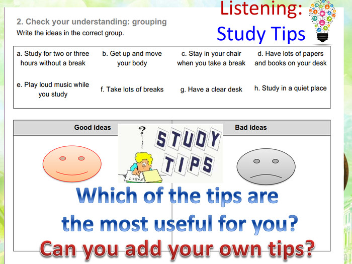 Listening: Study Tips. Can you add your own tips?Which of the tips are the most useful for you?