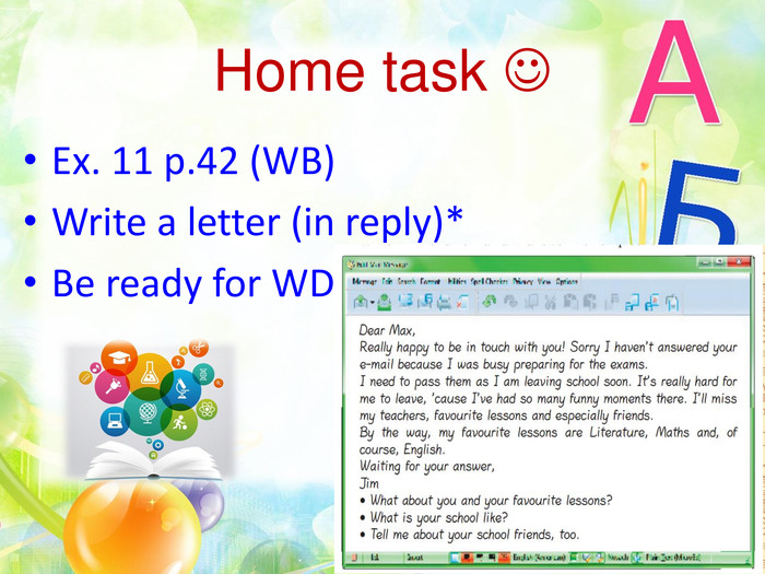 Home task Ex. 11 p.42 (WB)Write a letter (in reply)*Be ready for WD