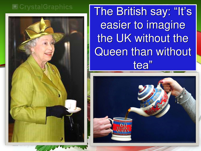 "The British say: ""It's easier to imagine the UK without the Queen than without tea"""