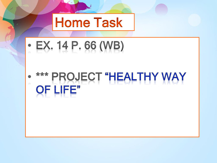 "Home Task. Ex. 14 p. 66 (WB)*** project ""Healthy way of life"""