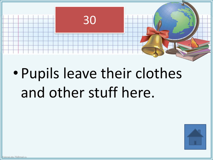 Pupils leave their clothes and other stuff here.30