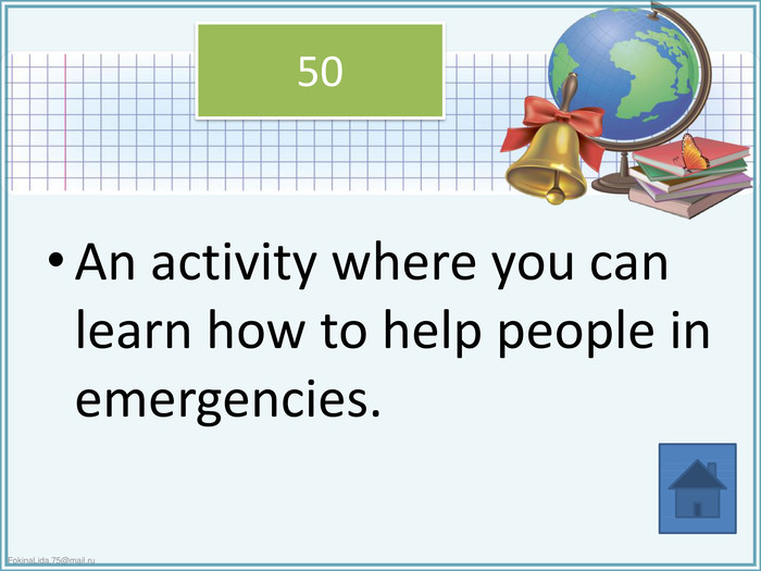 An activity where you can learn how to help people in emergencies.50