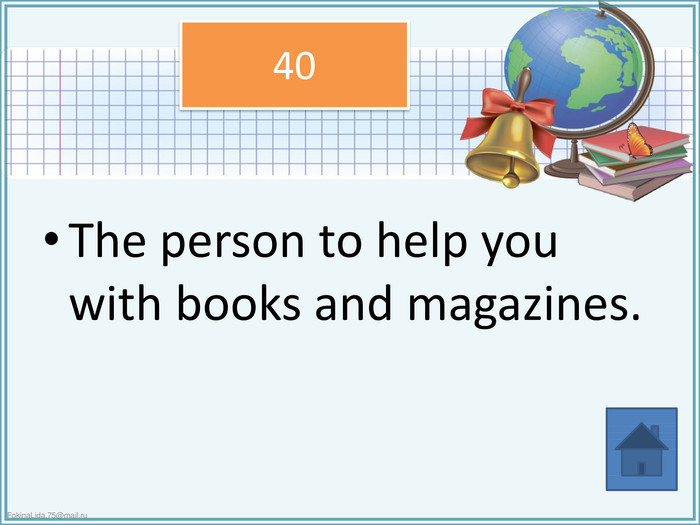 The person to help you with books and magazines.40