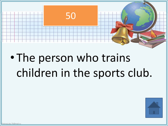 The person who trains children in the sports club.50