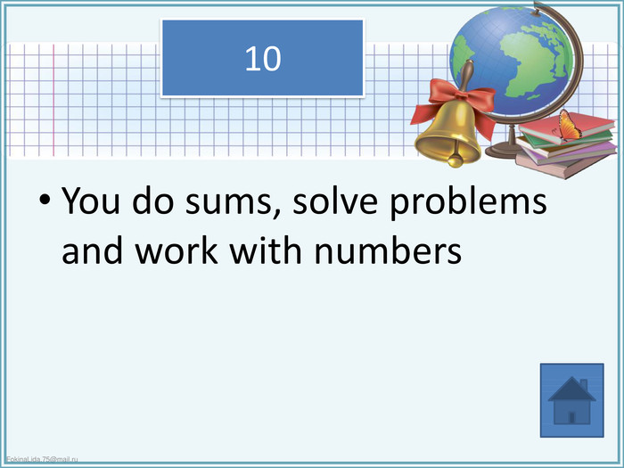 10 You do sums, solve problems and work with numbers