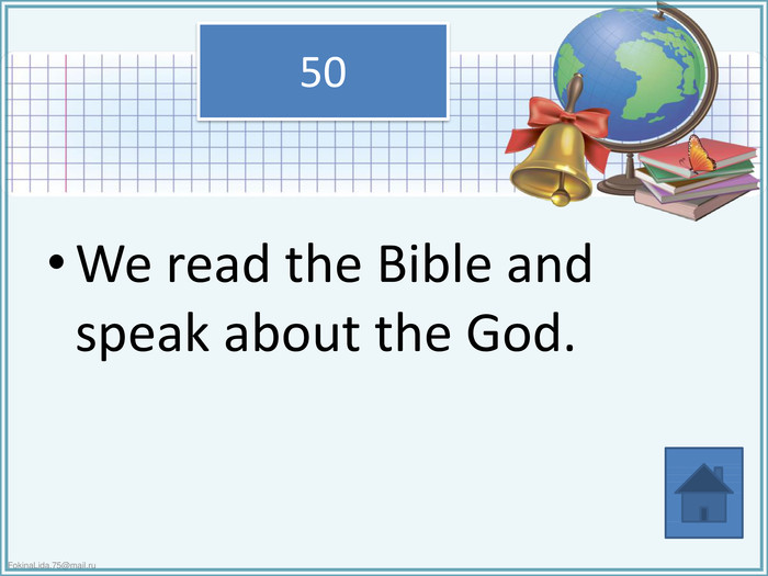 We read the Bible and speak about the God. 50