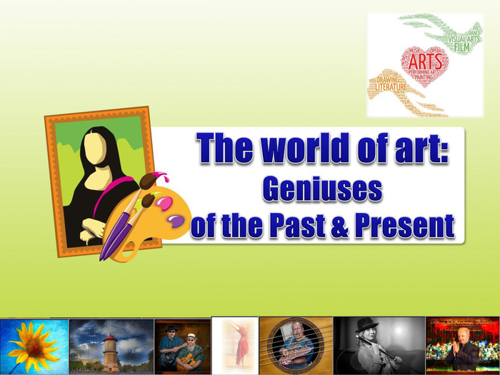 The world of art: Geniuses of the Past & Present