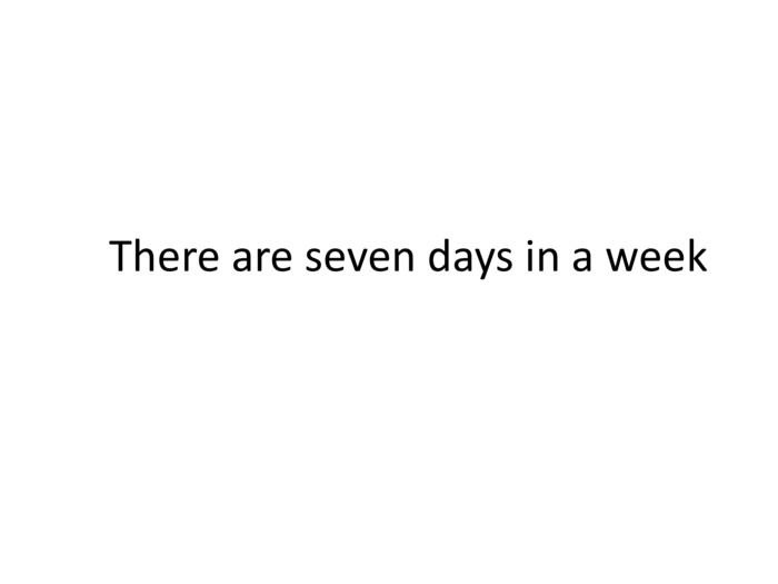 There are seven days in a week