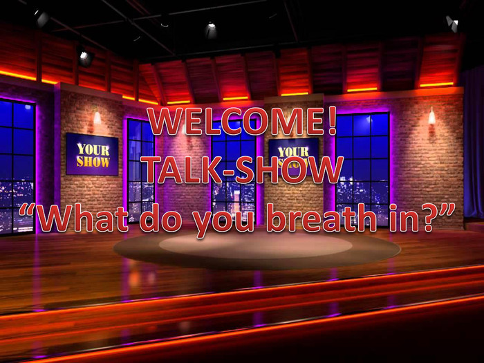 "WELCOME!TALK-SHOW""What do you breath in?"""