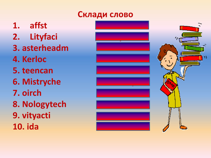 Склади слово affst staff Lityfaci facility3. asterheadm headmaster4. Kerloc locker5. teencan canteen6. Mistryche chemistry7. oirch choir8. Nologytech technology9. vityacti activity10. ida aid