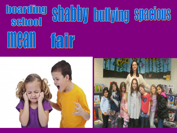 boardingschoolshabbybullyingspaciousmeanfair