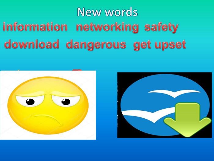 New wordsinformationnetworkingsafetydownloaddangerousget upset