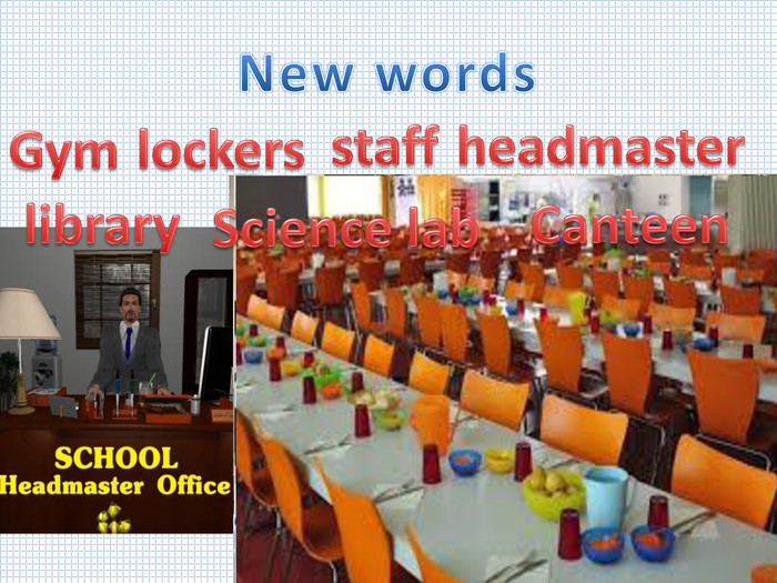 New words. Gymlibrarystaffheadmasterlockers. Science lab. Canteen